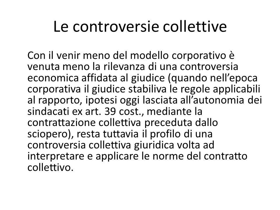 Le controversie collettive Con il venir meno del modello corporativo è venuta meno la rilevanza di una controversia economica affidata al giudice (qua