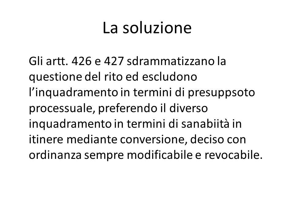 La soluzione Gli artt. 426 e 427 sdrammatizzano la questione del rito ed escludono l'inquadramento in termini di presuppsoto processuale, preferendo i
