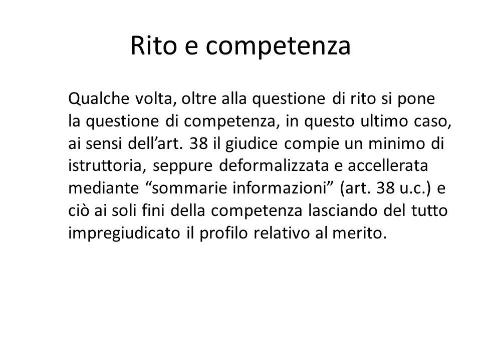 Rito e competenza Qualche volta, oltre alla questione di rito si pone la questione di competenza, in questo ultimo caso, ai sensi dell'art. 38 il giud