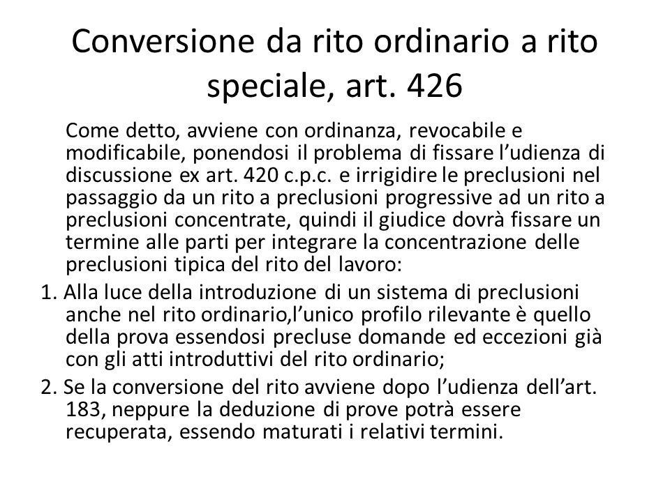 Conversione da rito ordinario a rito speciale, art. 426 Come detto, avviene con ordinanza, revocabile e modificabile, ponendosi il problema di fissare