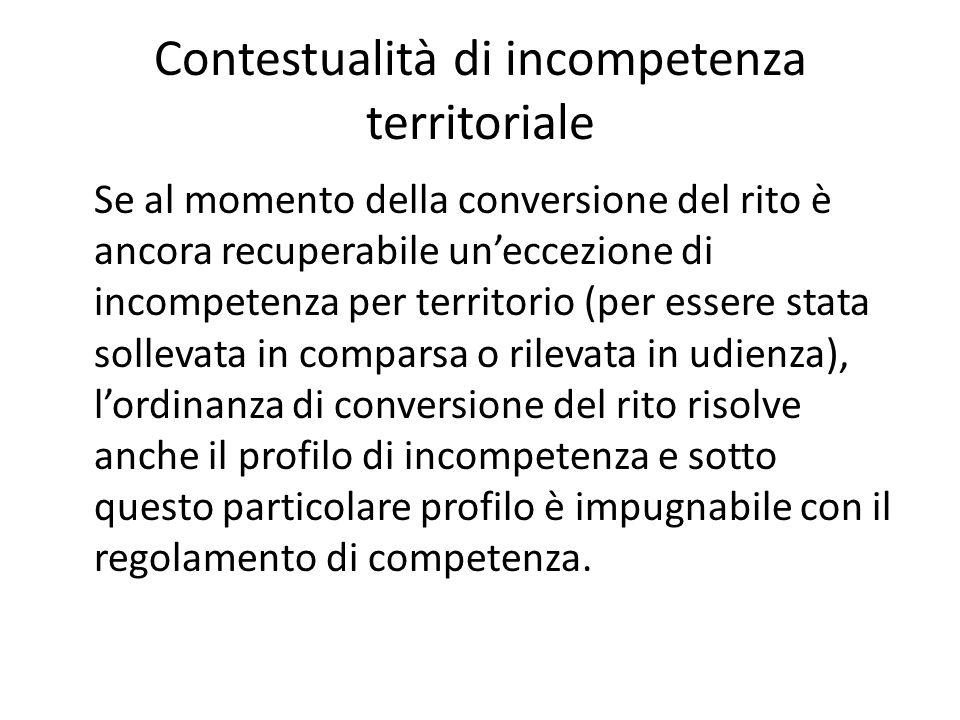 Contestualità di incompetenza territoriale Se al momento della conversione del rito è ancora recuperabile un'eccezione di incompetenza per territorio