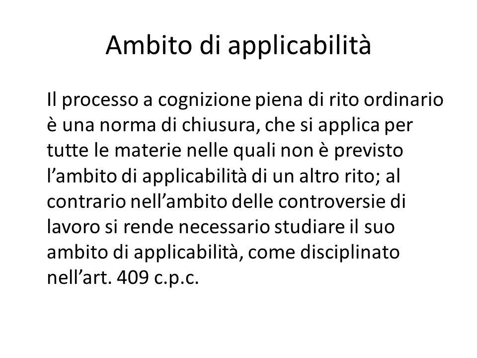 Ambito di applicabilità Il processo a cognizione piena di rito ordinario è una norma di chiusura, che si applica per tutte le materie nelle quali non
