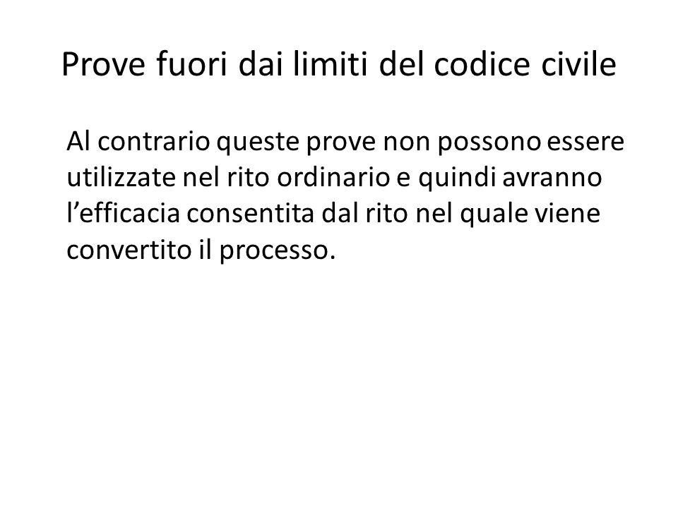 Prove fuori dai limiti del codice civile Al contrario queste prove non possono essere utilizzate nel rito ordinario e quindi avranno l'efficacia conse