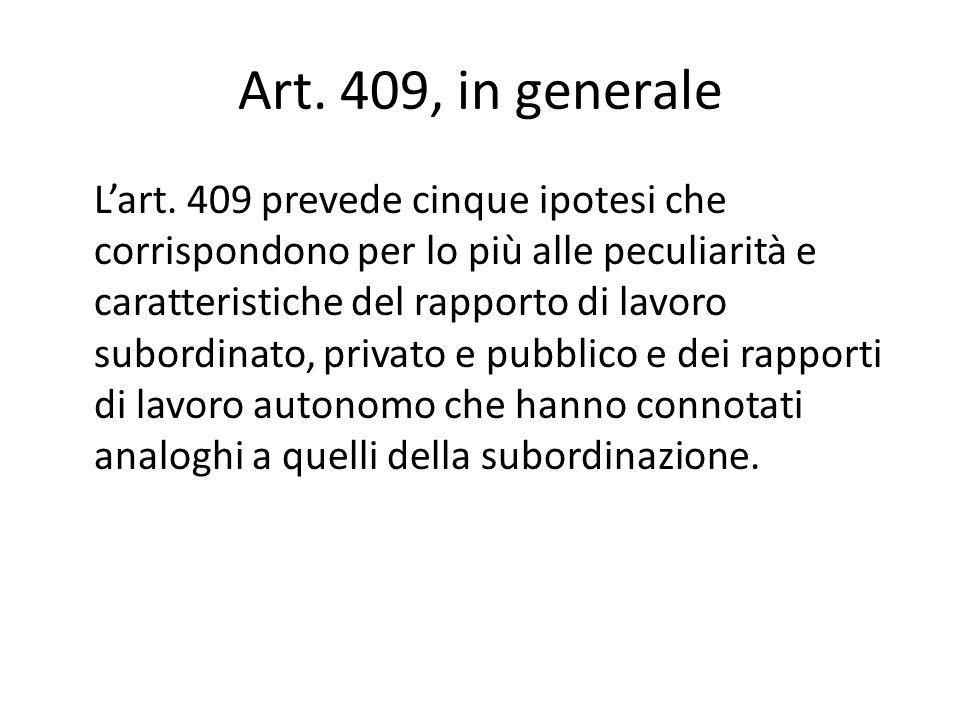 Art. 409, in generale L'art. 409 prevede cinque ipotesi che corrispondono per lo più alle peculiarità e caratteristiche del rapporto di lavoro subordi