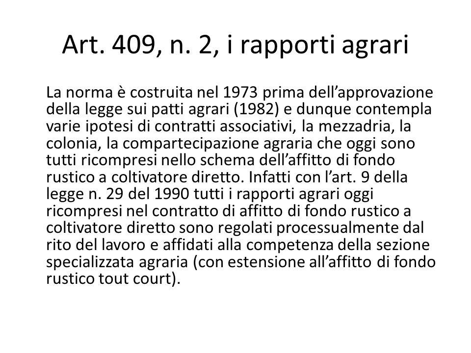 Art. 409, n. 2, i rapporti agrari La norma è costruita nel 1973 prima dell'approvazione della legge sui patti agrari (1982) e dunque contempla varie i