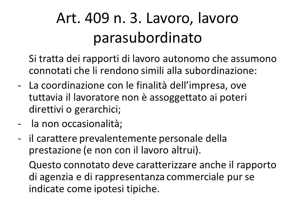 Art. 409 n. 3. Lavoro, lavoro parasubordinato Si tratta dei rapporti di lavoro autonomo che assumono connotati che li rendono simili alla subordinazio
