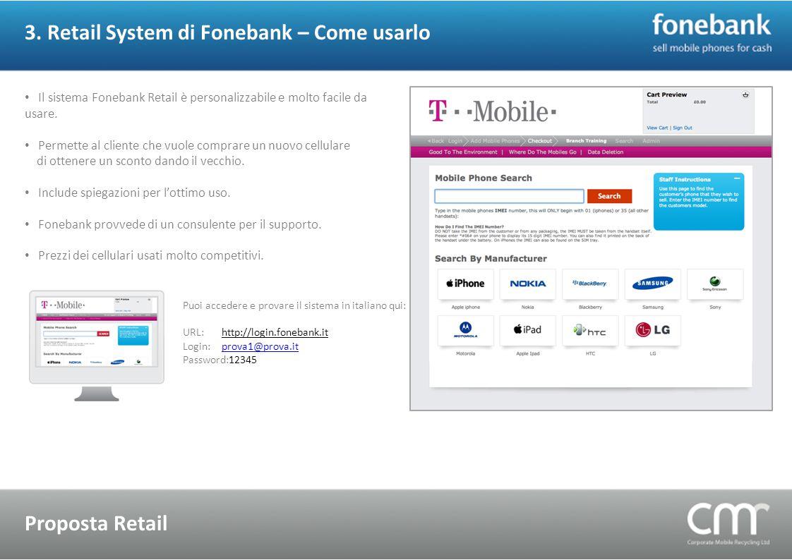 3. Retail System di Fonebank – Come usarlo Proposta Retail Il sistema Fonebank Retail è personalizzabile e molto facile da usare. Permette al cliente