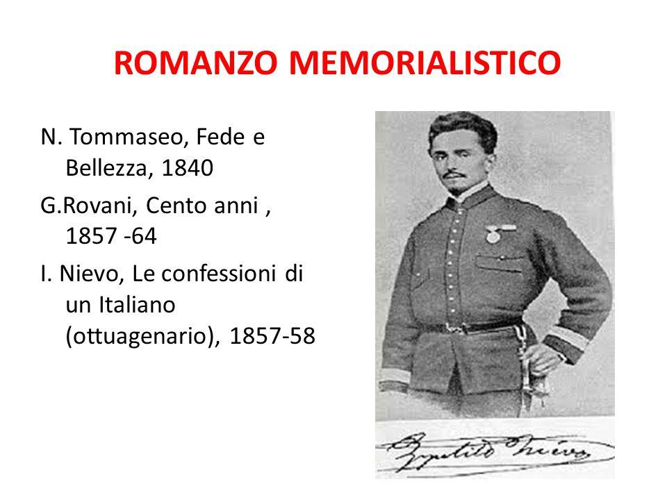 ROMANZO MEMORIALISTICO N. Tommaseo, Fede e Bellezza, 1840 G.Rovani, Cento anni, 1857 -64 I. Nievo, Le confessioni di un Italiano (ottuagenario), 1857-
