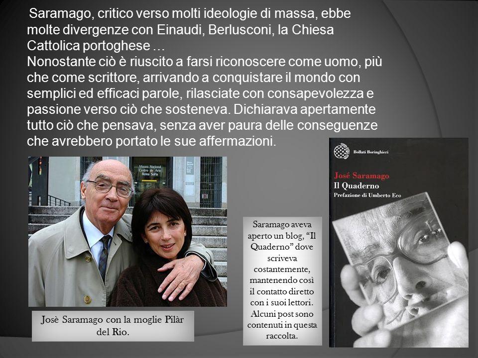 Saramago, critico verso molti ideologie di massa, ebbe molte divergenze con Einaudi, Berlusconi, la Chiesa Cattolica portoghese … Nonostante ciò è riu