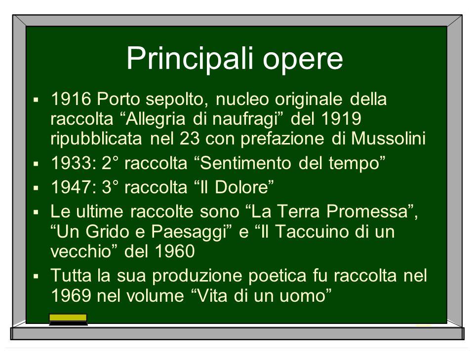 """Principali opere  1916 Porto sepolto, nucleo originale della raccolta """"Allegria di naufragi"""" del 1919 ripubblicata nel 23 con prefazione di Mussolini"""