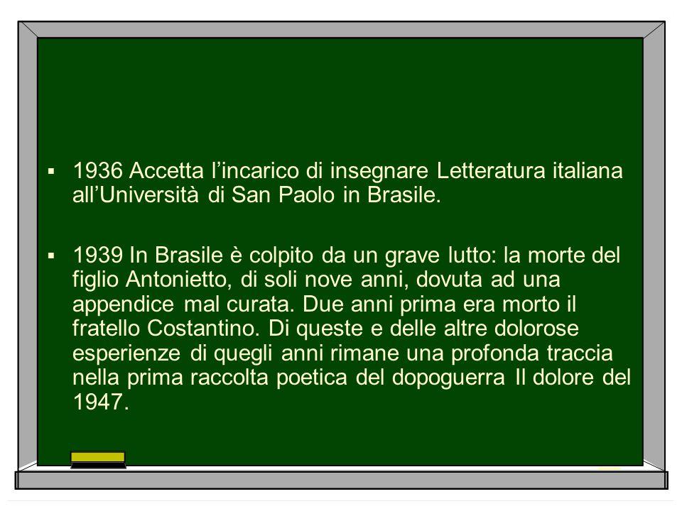  1936 Accetta l'incarico di insegnare Letteratura italiana all'Università di San Paolo in Brasile.  1939 In Brasile è colpito da un grave lutto: la