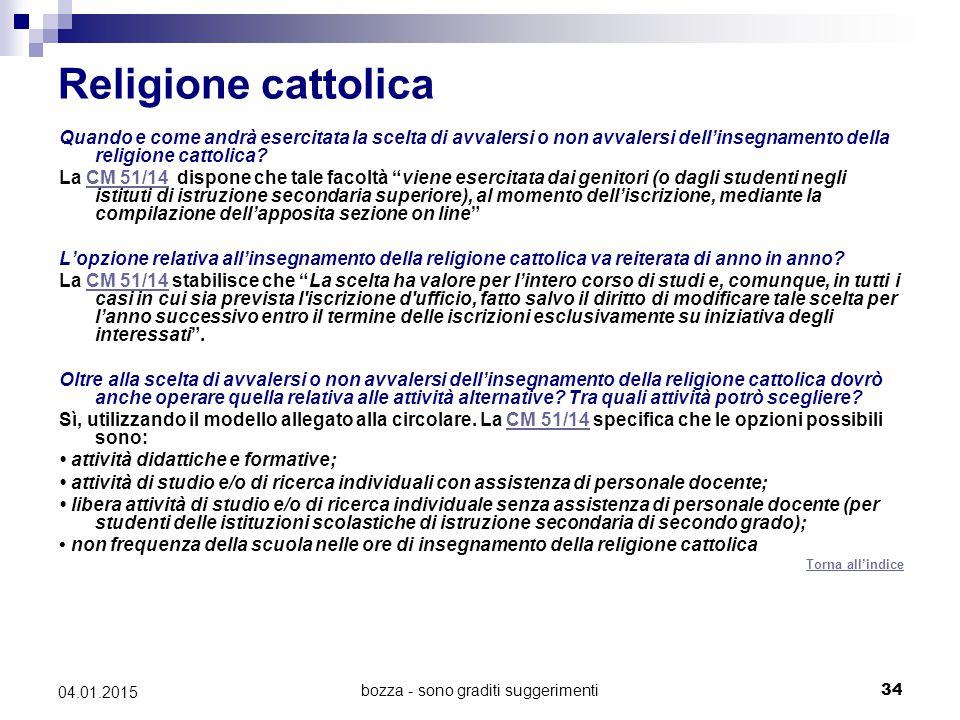 bozza - sono graditi suggerimenti34 04.01.2015 Religione cattolica Quando e come andrà esercitata la scelta di avvalersi o non avvalersi dell'insegnamento della religione cattolica.