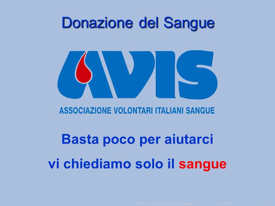 2 © 2007 Cisco Systems, Inc.All rights reserved.Cisco Public Perché donare il sangue.