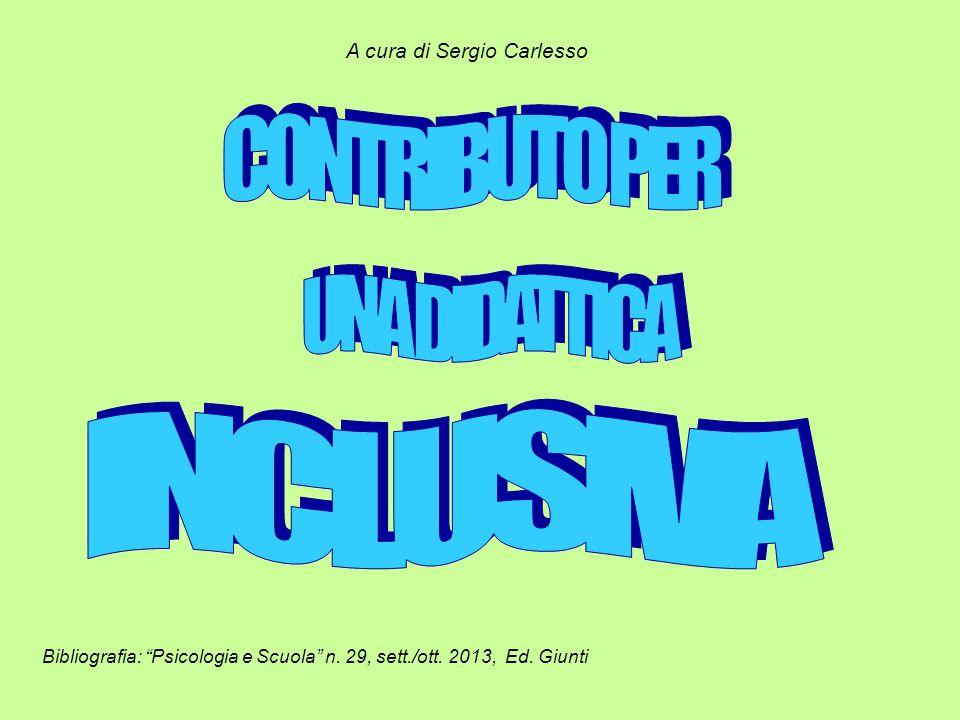 A cura di Sergio Carlesso Bibliografia: Psicologia e Scuola n. 29, sett./ott. 2013, Ed. Giunti