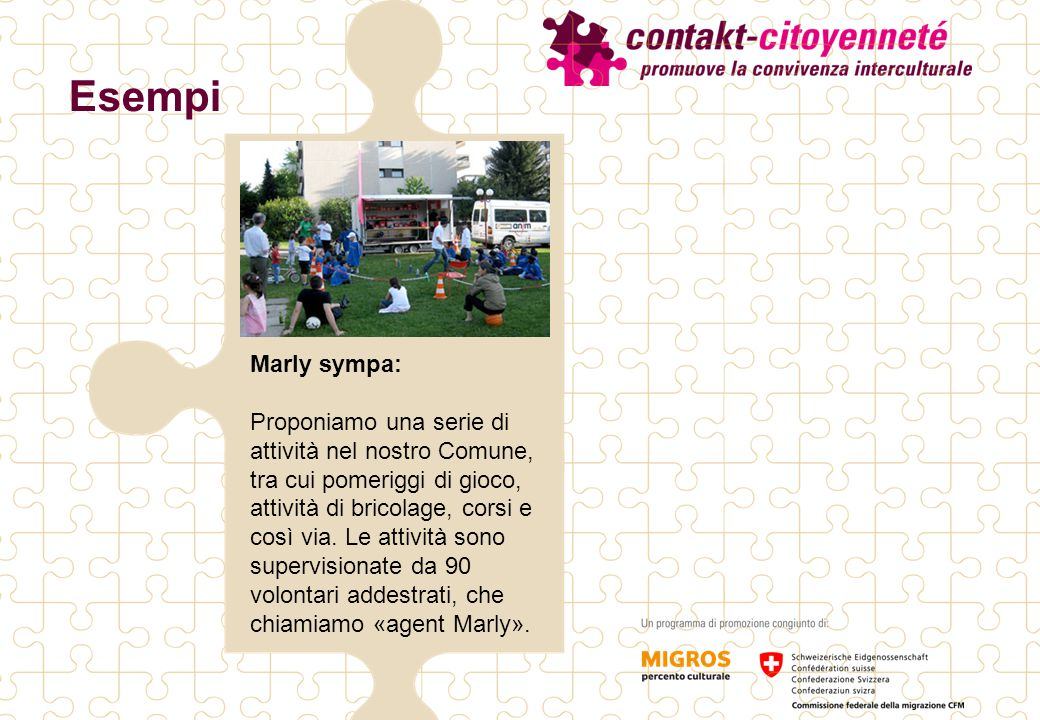 Esempi Marly sympa: Proponiamo una serie di attività nel nostro Comune, tra cui pomeriggi di gioco, attività di bricolage, corsi e così via.
