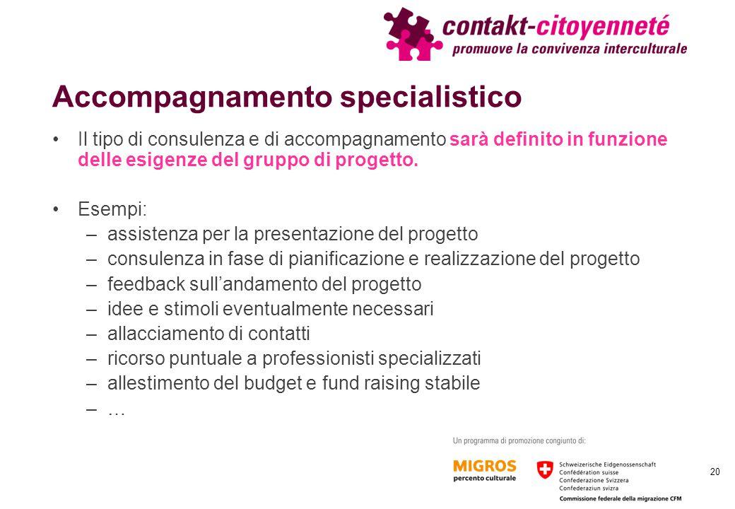 Accompagnamento specialistico Il tipo di consulenza e di accompagnamento sarà definito in funzione delle esigenze del gruppo di progetto.