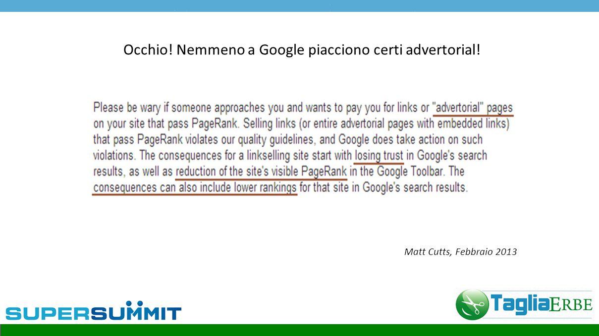Occhio! Nemmeno a Google piacciono certi advertorial! Matt Cutts, Febbraio 2013