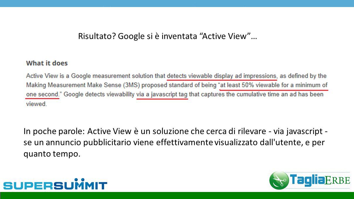 """Risultato? Google si è inventata """"Active View""""… In poche parole: Active View è un soluzione che cerca di rilevare - via javascript - se un annuncio pu"""