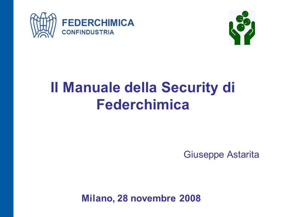 Il Manuale della Security di Federchimica Milano, 28 novembre 2008 Giuseppe Astarita FEDERCHIMICA CONFINDUSTRIA