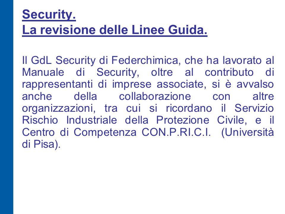 Security. La revisione delle Linee Guida. Il GdL Security di Federchimica, che ha lavorato al Manuale di Security, oltre al contributo di rappresentan