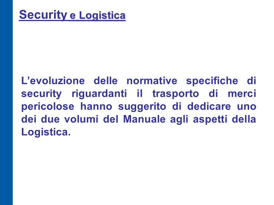 e Logistica Security e Logistica L'evoluzione delle normative specifiche di security riguardanti il trasporto di merci pericolose hanno suggerito di d