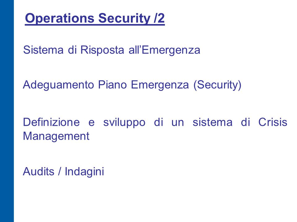 Operations Security /2 Adeguamento Piano Emergenza (Security) Sistema di Risposta all'Emergenza Definizione e sviluppo di un sistema di Crisis Managem
