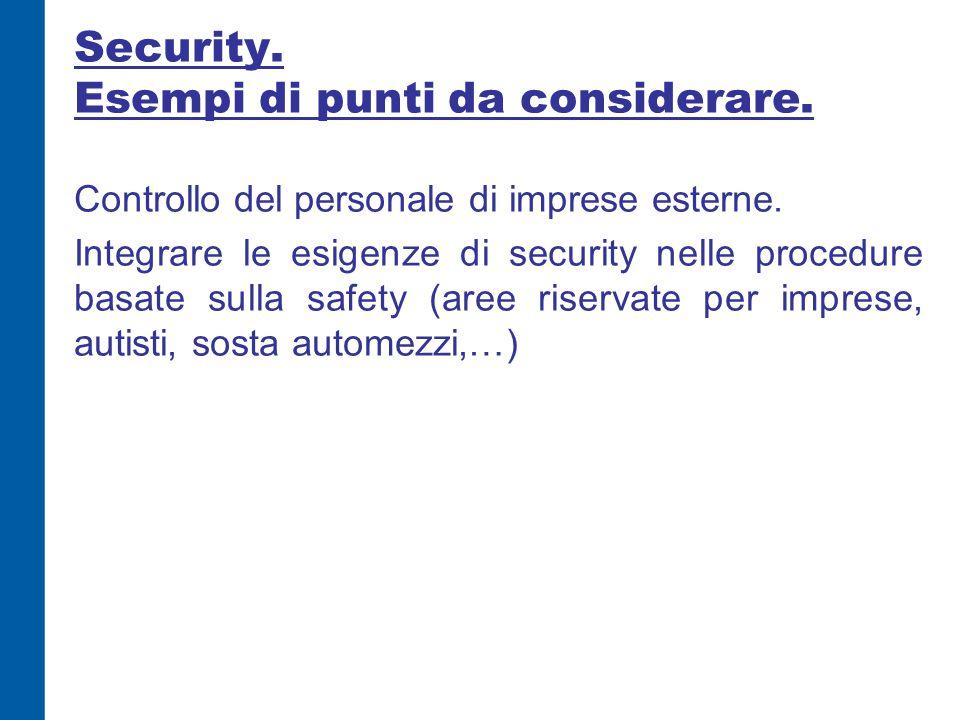 Security. Esempi di punti da considerare. Controllo del personale di imprese esterne. Integrare le esigenze di security nelle procedure basate sulla s