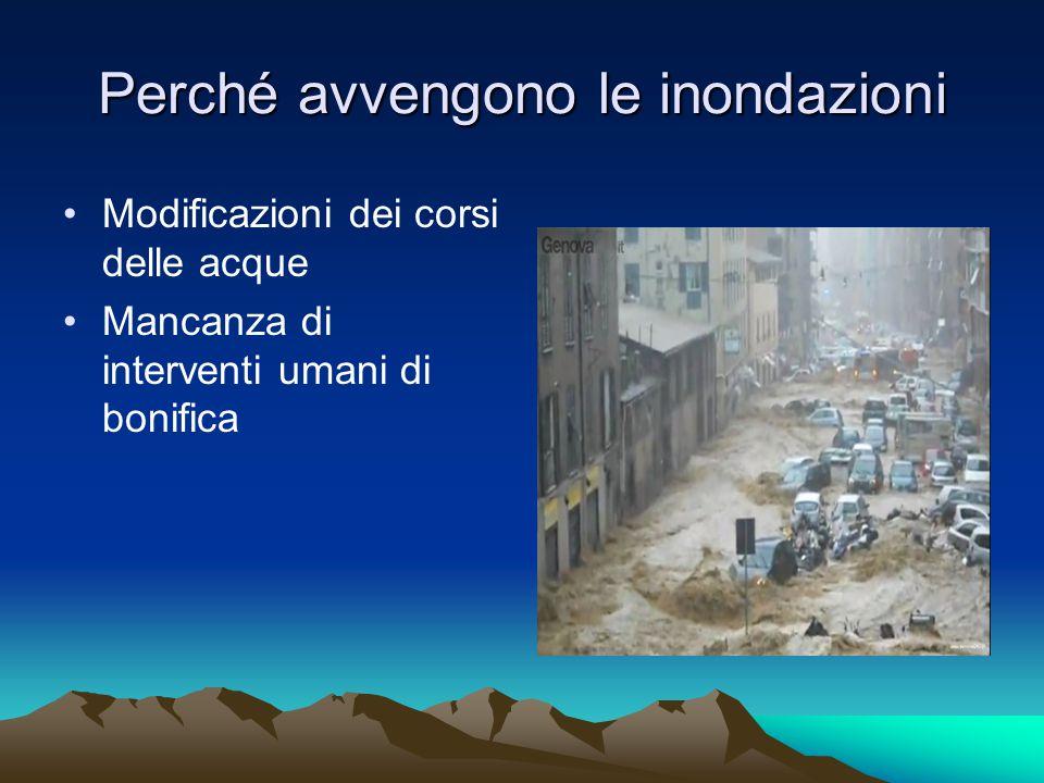 Perché avvengono le inondazioni Modificazioni dei corsi delle acque Mancanza di interventi umani di bonifica