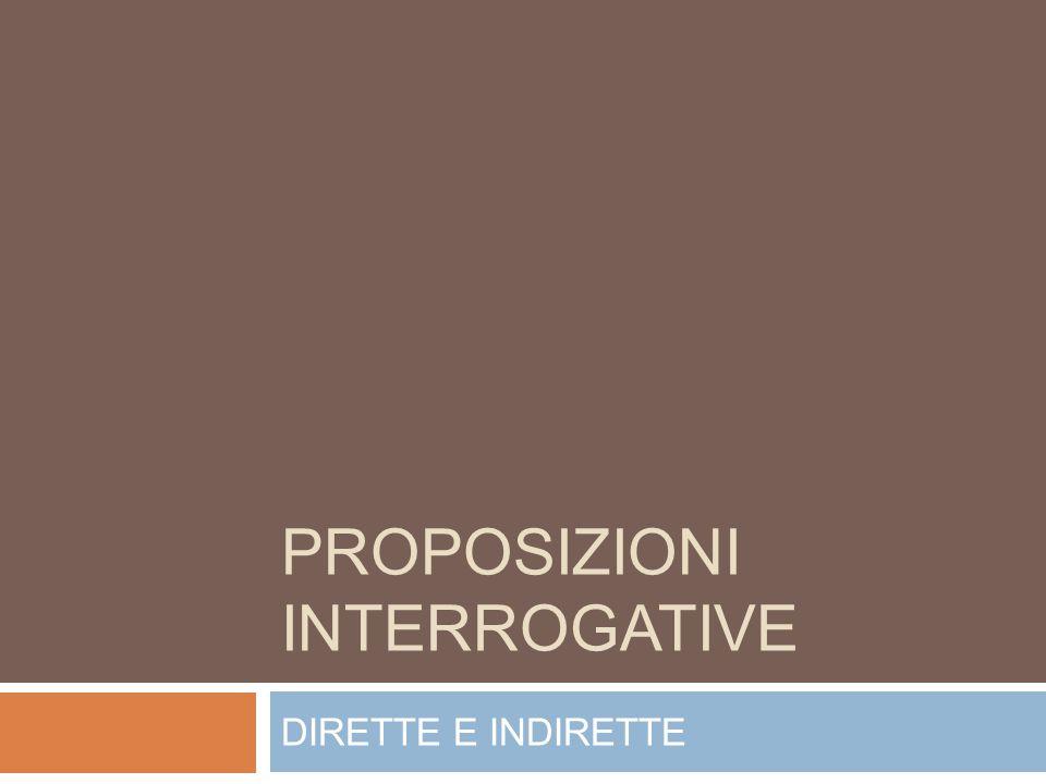 PROPOSIZIONI INTERROGATIVE DIRETTE E INDIRETTE