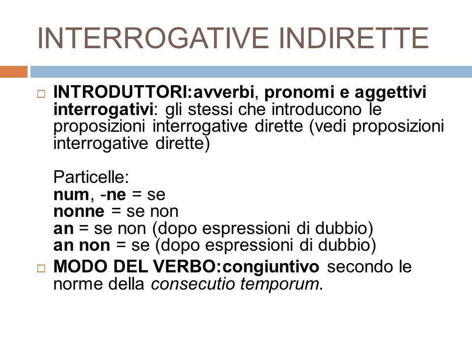 INTERROGATIVE INDIRETTE  INTRODUTTORI:avverbi, pronomi e aggettivi interrogativi: gli stessi che introducono le proposizioni interrogative dirette (v