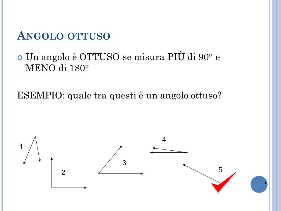 ESEMPIO Classifichiamo i seguenti angoli. 1. 2. 3. 4. 5. ? ? acuto ottuso retto ottuso acuto
