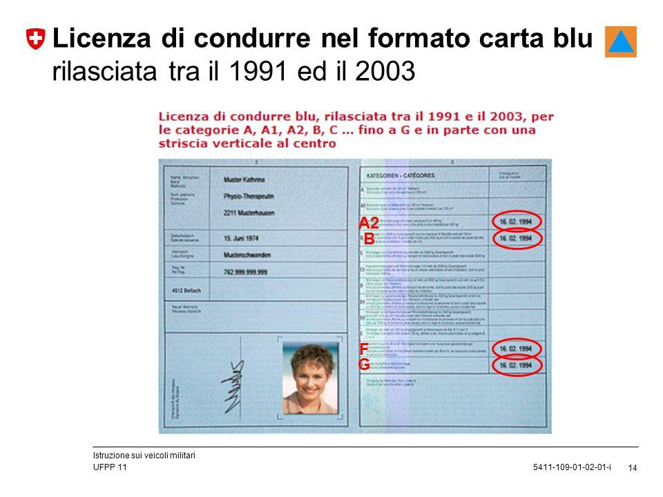 14 5411-109-01-02-01-i Licenza di condurre nel formato carta blu rilasciata tra il 1991 ed il 2003 UFPP 11 Istruzione sui veicoli militari B F A2 G