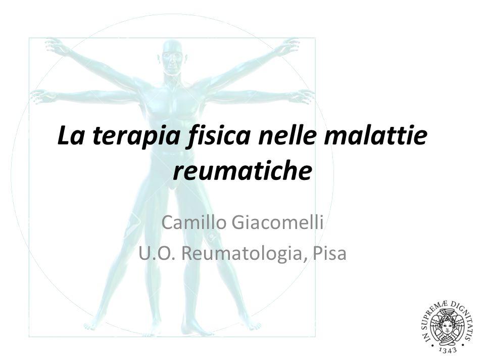 La terapia fisica nelle malattie reumatiche Camillo Giacomelli U.O. Reumatologia, Pisa