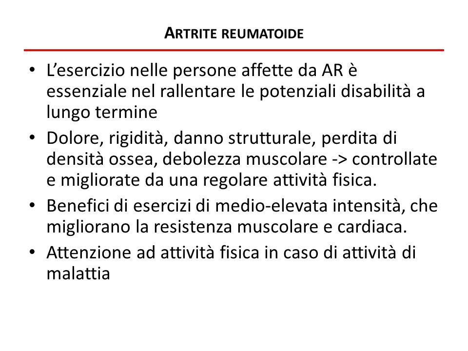 A RTRITE REUMATOIDE L'esercizio nelle persone affette da AR è essenziale nel rallentare le potenziali disabilità a lungo termine Dolore, rigidità, dan