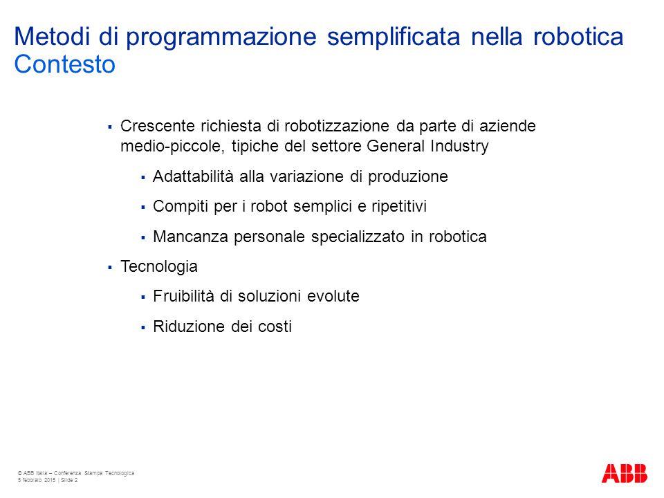 Metodi di programmazione semplificata nella robotica  Crescente richiesta di robotizzazione da parte di aziende medio-piccole, tipiche del settore Ge
