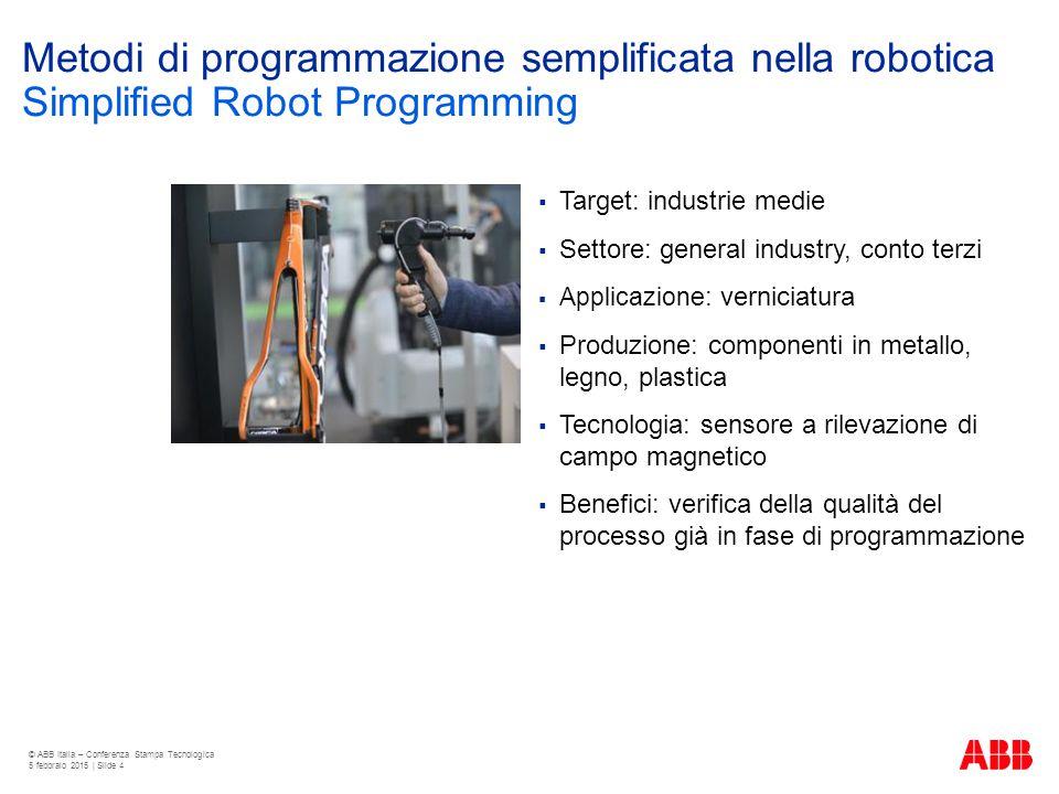 Metodi di programmazione semplificata nella robotica  Target: industrie medie  Settore: general industry, conto terzi  Applicazione : verniciatura