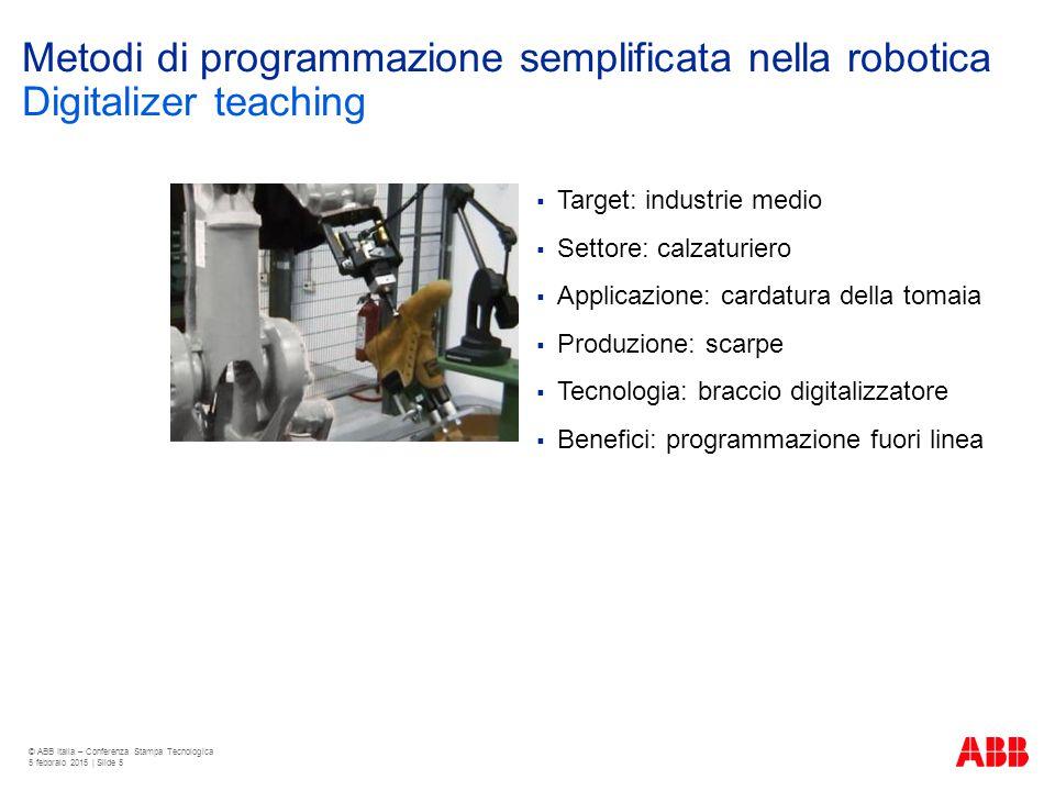 Metodi di programmazione semplificata nella robotica  Target: industrie medio  Settore: calzaturiero  Applicazione: cardatura della tomaia  Produz