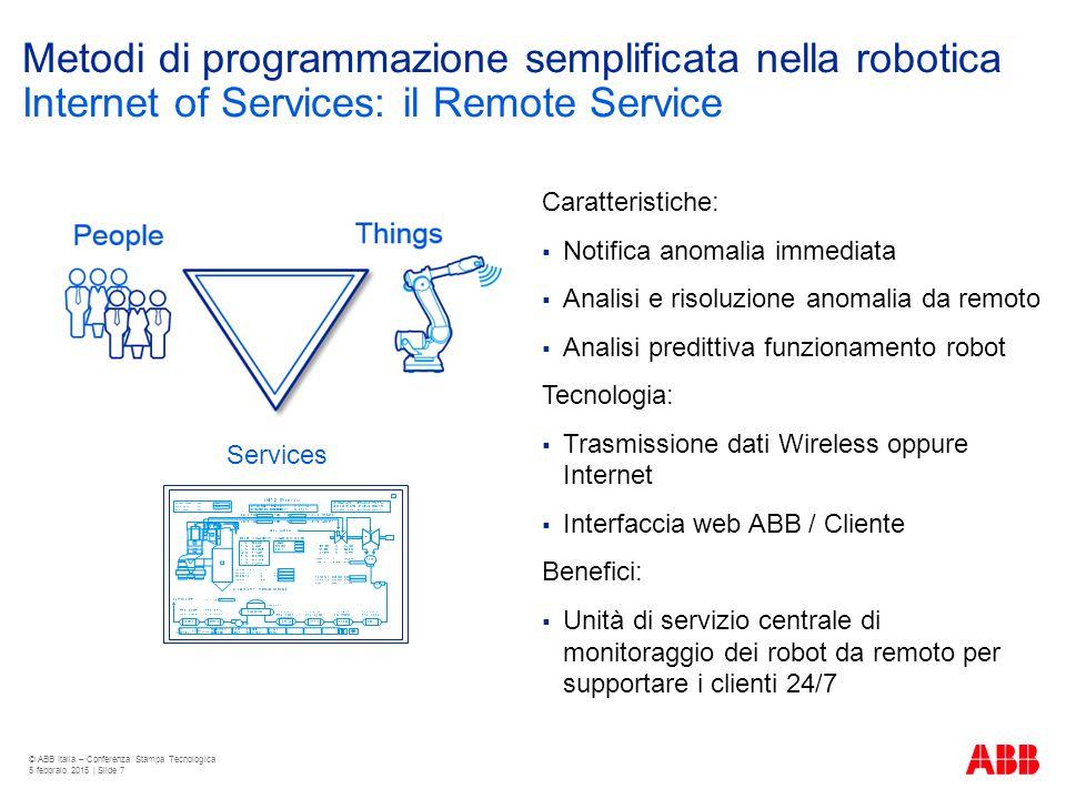 Metodi di programmazione semplificata nella robotica Caratteristiche:  Notifica anomalia immediata  Analisi e risoluzione anomalia da remoto  Anali