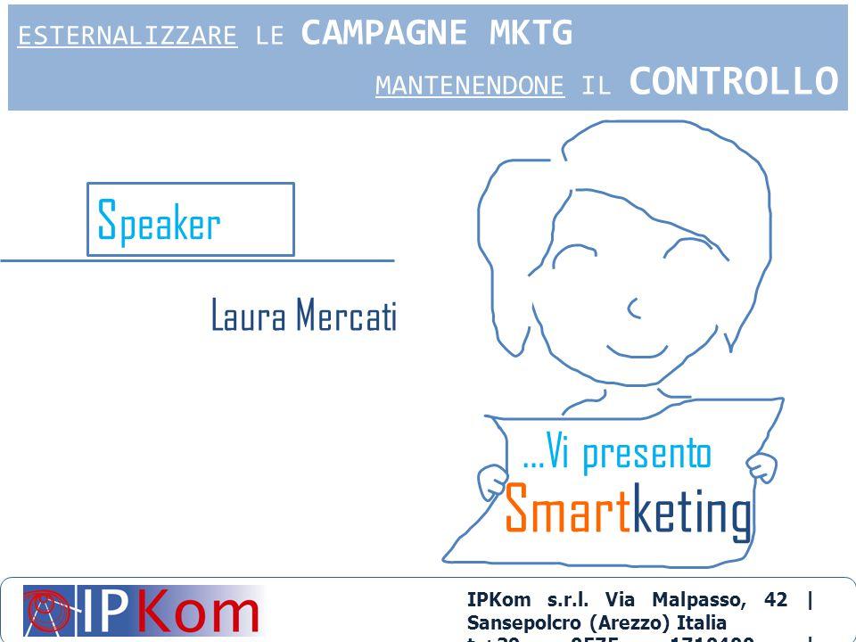 S peaker …Vi presento Smartketing IPKom s.r.l. Via Malpasso, 42 | Sansepolcro (Arezzo) Italia t.+39 0575 1710400 | info@ipkom.com | www.ipkom.com ESTE