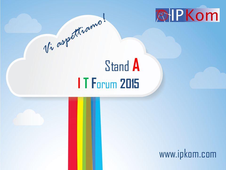 Stand A I T F orum 2015 www.ipkom.com Vi aspettiamo!