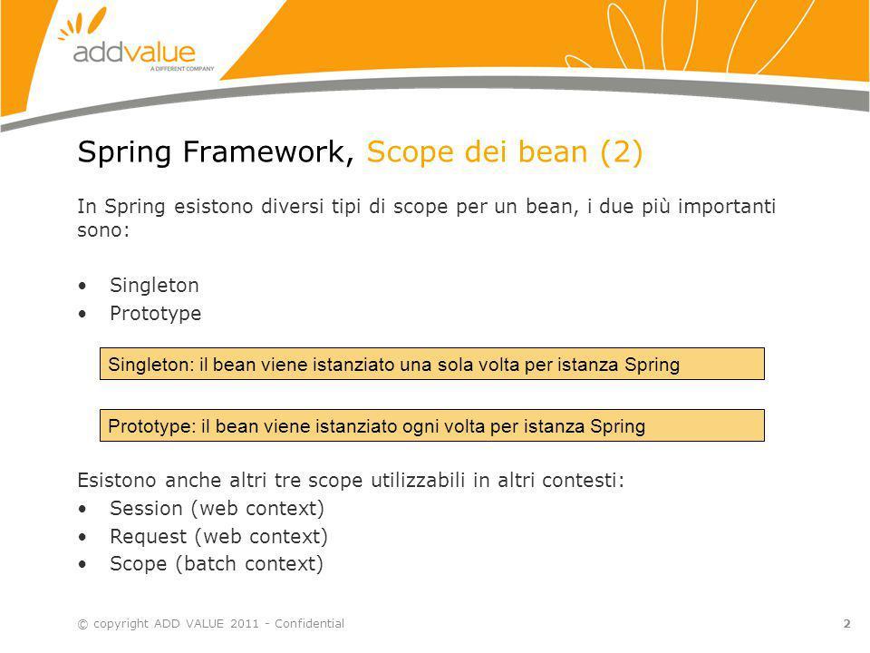 Spring Framework, Scope dei bean - Esempi © copyright ADD VALUE 2011 - Confidential3 Alcuni esempi… Riferimento: it.addvalue.examples.example04_Scopes