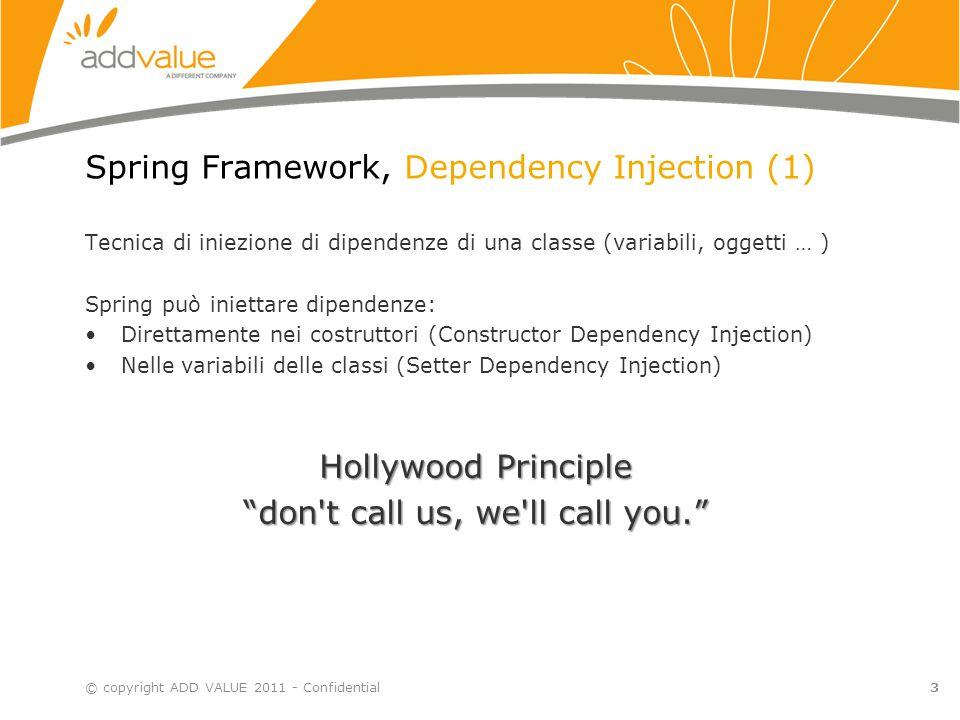 3 Spring Framework, Dependency Injection (1) Tecnica di iniezione di dipendenze di una classe (variabili, oggetti … ) Spring può iniettare dipendenze:
