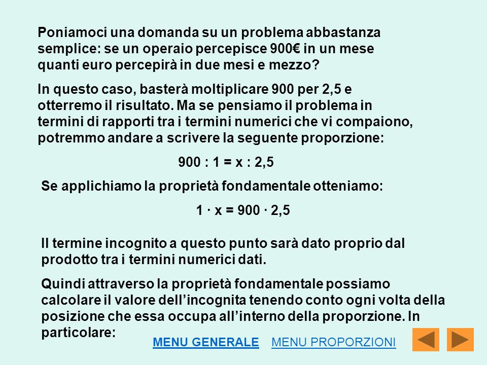 Poniamoci una domanda su un problema abbastanza semplice: se un operaio percepisce 900€ in un mese quanti euro percepirà in due mesi e mezzo? In quest