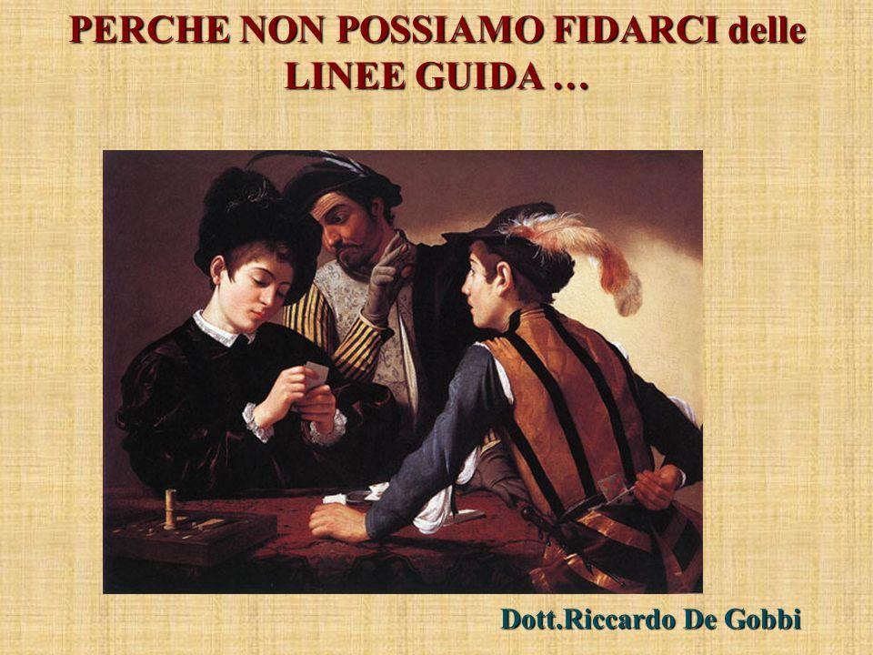 PERCHE NON POSSIAMO FIDARCI delle LINEE GUIDA … Dott.Riccardo De Gobbi