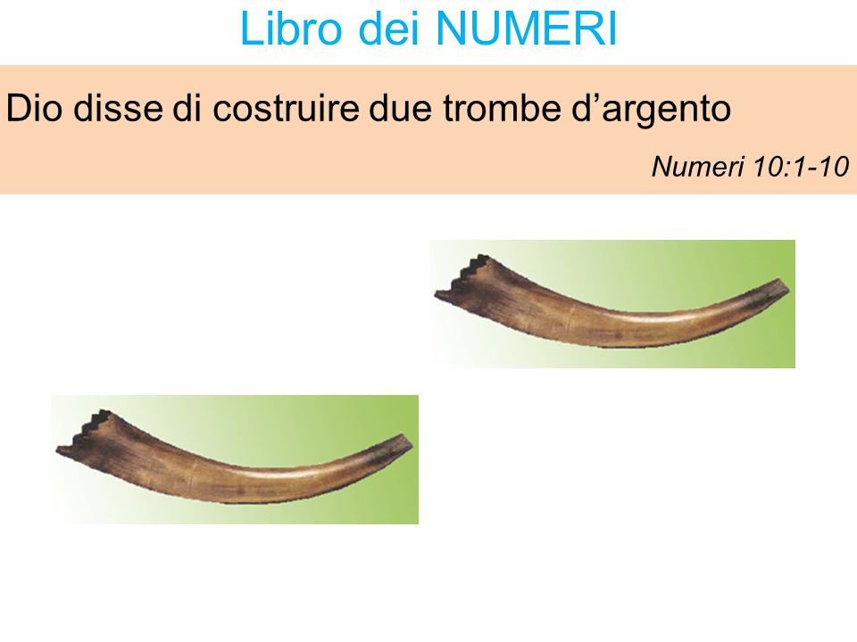 Libro dei NUMERI Dio disse di costruire due trombe d'argento Numeri 10:1-10