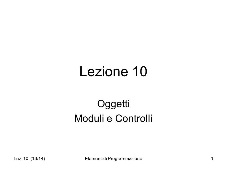 Lez. 10 (13/14)Elementi di Programmazione1 Lezione 10 Oggetti Moduli e Controlli