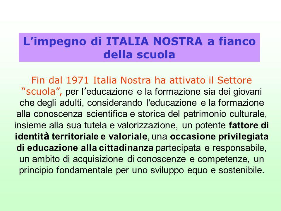 """L'impegno di ITALIA NOSTRA a fianco della scuola Fin dal 1971 Italia Nostra ha attivato il Settore """"scuola"""", per l ' educazione e la formazione sia de"""