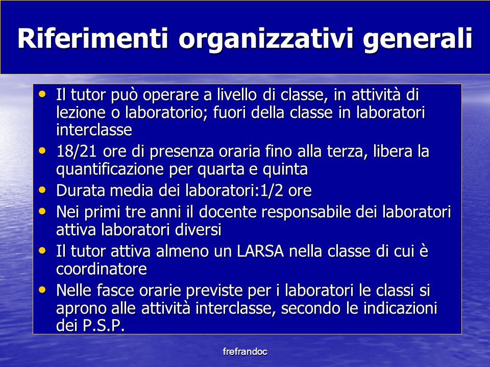 frefrandoc Riferimenti organizzativi generali Il tutor può operare a livello di classe, in attività di lezione o laboratorio; fuori della classe in la