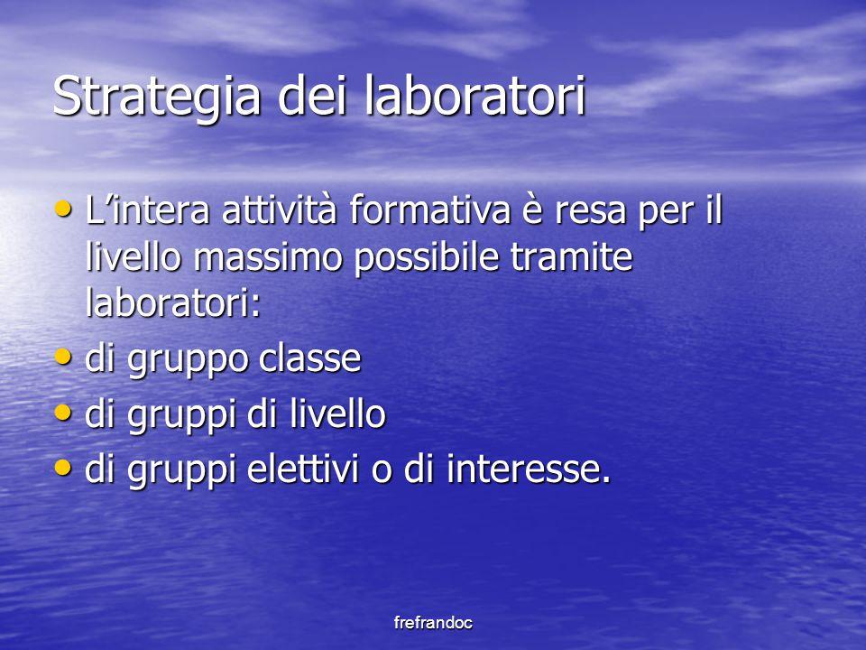 frefrandoc Strategia dei laboratori L'intera attività formativa è resa per il livello massimo possibile tramite laboratori: L'intera attività formativ