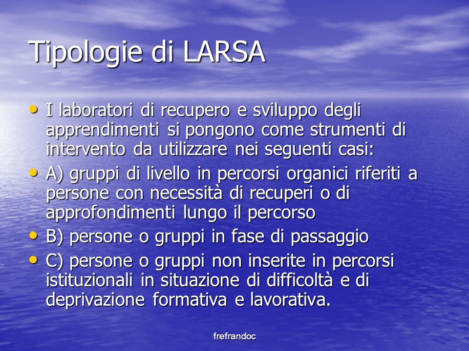 frefrandoc Tipologie di LARSA I laboratori di recupero e sviluppo degli apprendimenti si pongono come strumenti di intervento da utilizzare nei seguen